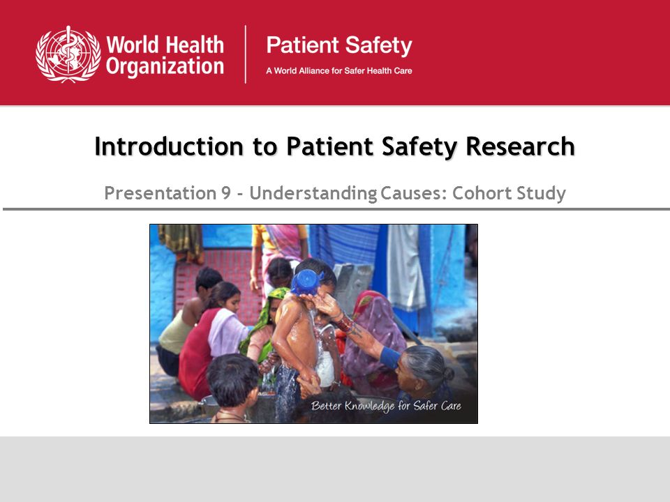 Introduction to Patient Safety Research Presentation 9 - Understanding Causes: Cohort Study