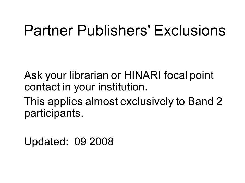 Partner Publishers Exclusions Ask your librarian or HINARI focal point contact in your institution.