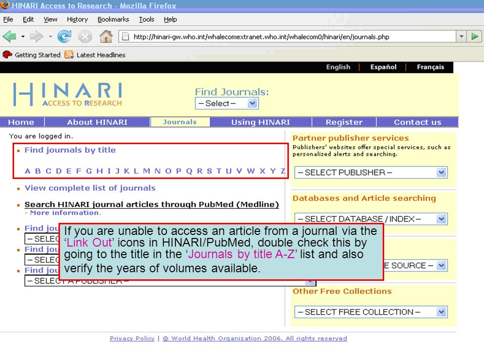 Accessing journals by title 1 If you are unable to access an article from a journal via theLink Out icons in HINARI/PubMed, double check this by going to the title in the Journals by title A-Z list and also verify the years of volumes available.