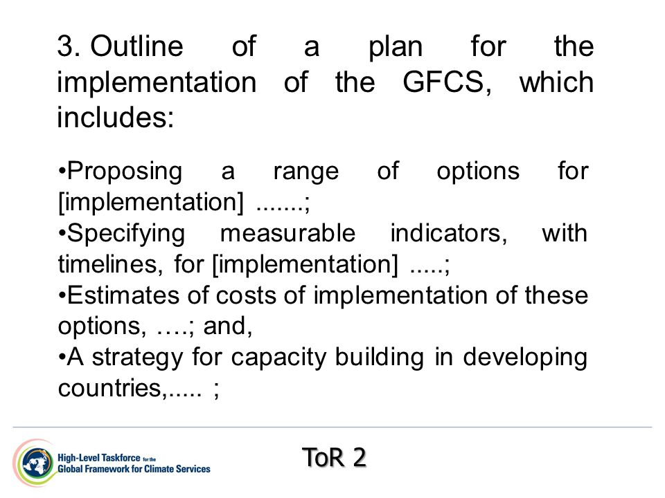 Proposing a range of options for [implementation] ; Specifying measurable indicators, with timelines, for [implementation].....; Estimates of costs of implementation of these options, ….; and, A strategy for capacity building in developing countries,.....