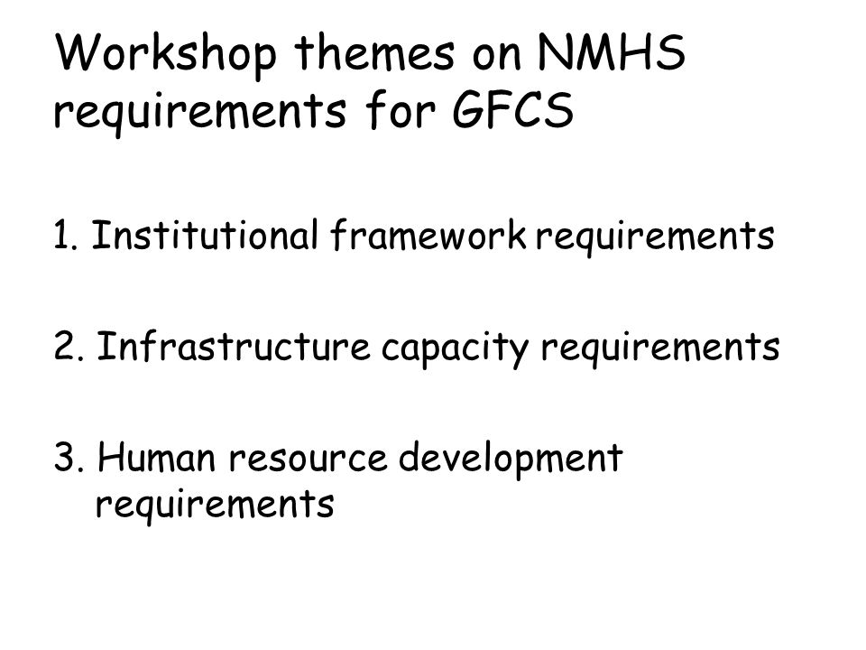 Workshop themes on NMHS requirements for GFCS 1. Institutional framework requirements 2.