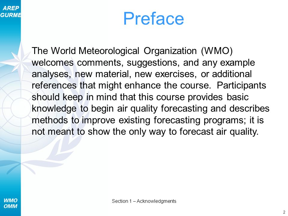 AREP GURME 2 Section 1 – Acknowledgments The World Meteorological Organization (WMO) welcomes comments, suggestions, and any example analyses, new material, new exercises, or additional references that might enhance the course.