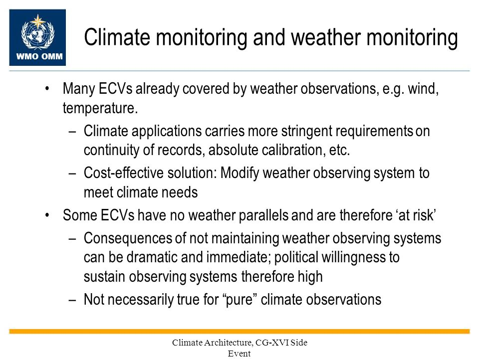 WMO OMM Climate monitoring and weather monitoring Many ECVs already covered by weather observations, e.g.