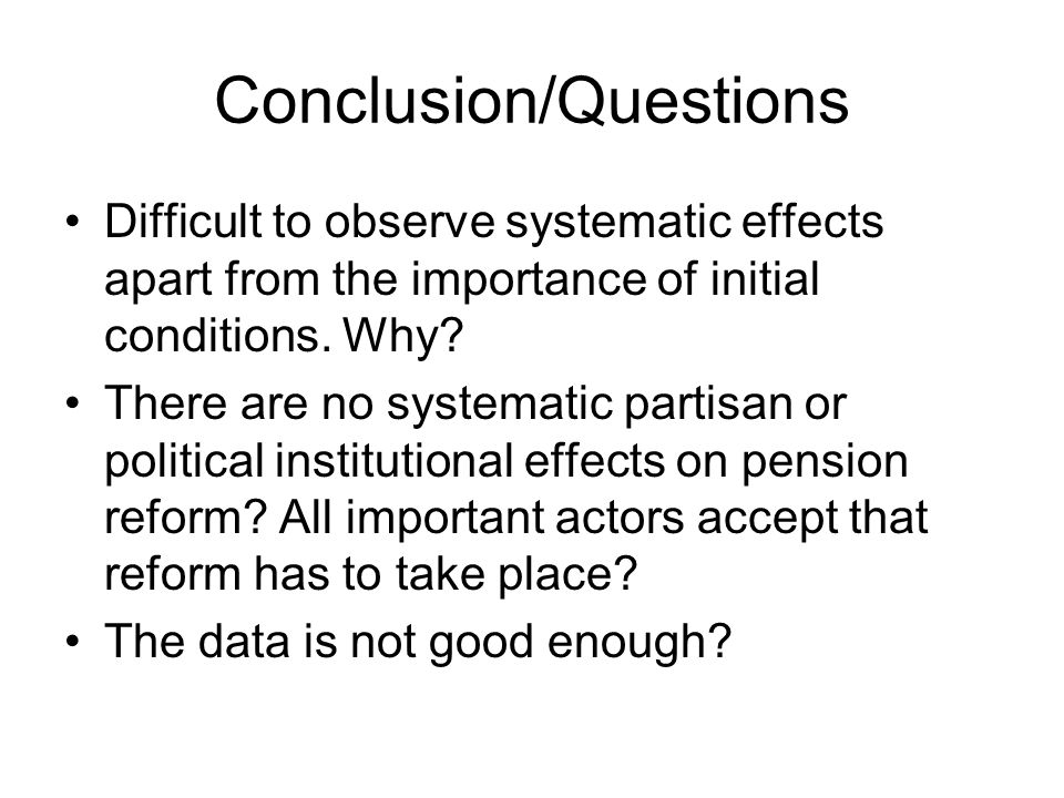 Conclusion/Questions Difficult to observe systematic effects apart from the importance of initial conditions.