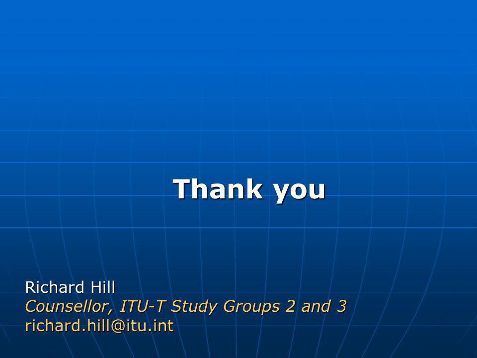 Thank you Richard Hill Counsellor, ITU-T Study Groups 2 and 3 richard.hill@itu.int