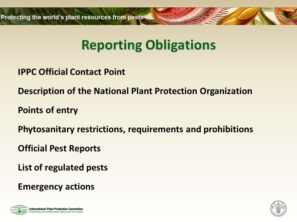 Reporting Obligations IPPC Official Contact Point Description of the National Plant Protection Organization Points of entry Phytosanitary restrictions, requirements and prohibitions Official Pest Reports List of regulated pests Emergency actions