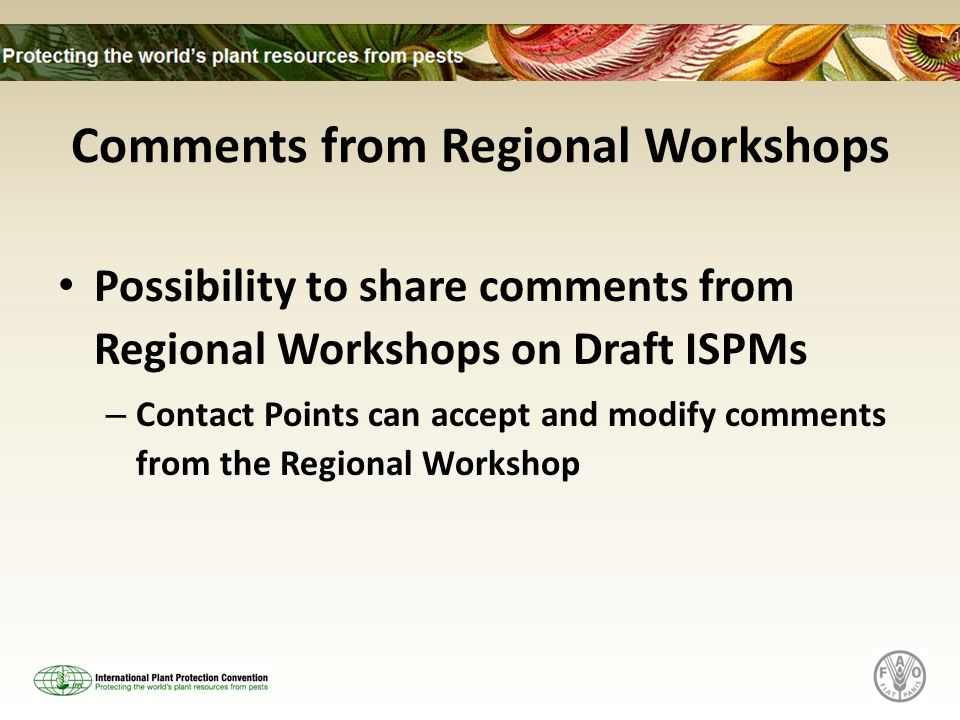 Comments from Regional Workshops Possibility to share comments from Regional Workshops on Draft ISPMs – Contact Points can accept and modify comments from the Regional Workshop
