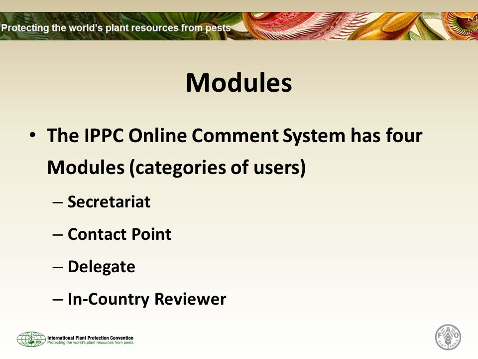 Modules The IPPC Online Comment System has four Modules (categories of users) – Secretariat – Contact Point – Delegate – In-Country Reviewer