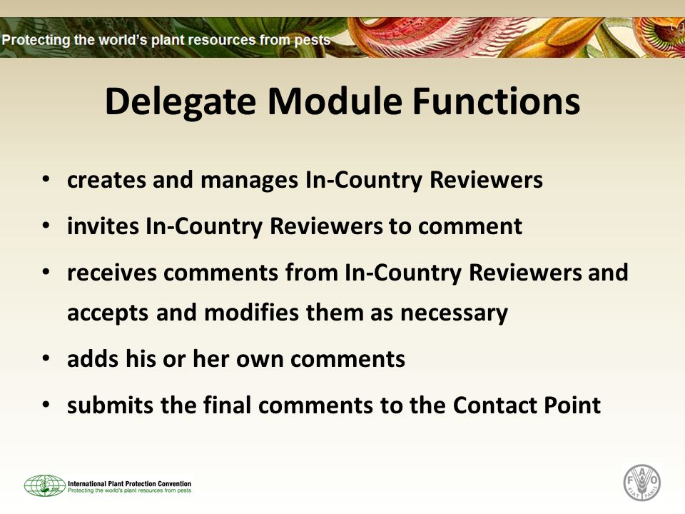 Delegate Module Functions creates and manages In-Country Reviewers invites In-Country Reviewers to comment receives comments from In-Country Reviewers and accepts and modifies them as necessary adds his or her own comments submits the final comments to the Contact Point
