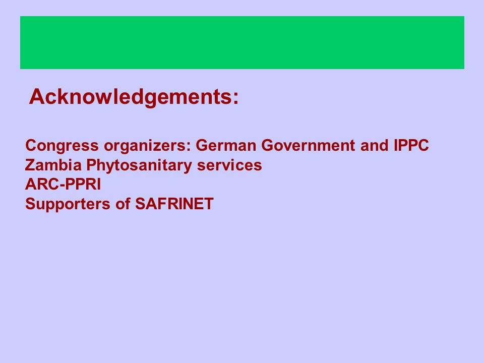 Acknowledgements: Congress organizers: German Government and IPPC Zambia Phytosanitary services ARC-PPRI Supporters of SAFRINET