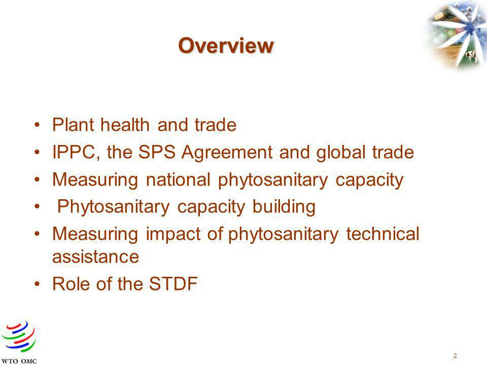 2 Overview Plant health and trade IPPC, the SPS Agreement and global trade Measuring national phytosanitary capacity Phytosanitary capacity building Measuring impact of phytosanitary technical assistance Role of the STDF