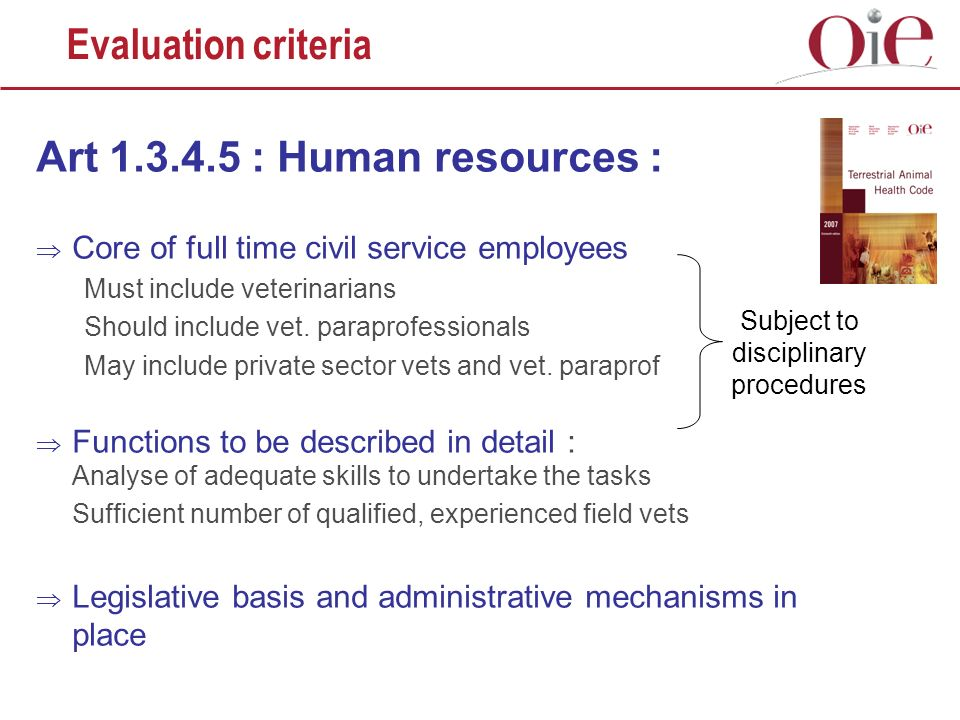 Evaluation criteria Art 1.3.4.5 : Human resources : Core of full time civil service employees Must include veterinarians Should include vet.