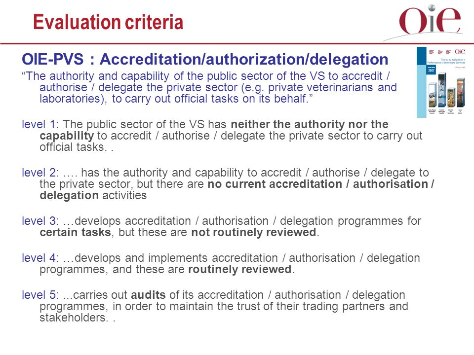 OIE-PVS : Accreditation/authorization/delegation The authority and capability of the public sector of the VS to accredit / authorise / delegate the private sector (e.g.