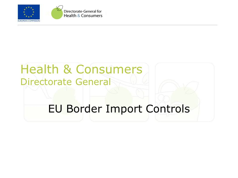 Health & Consumers Directorate General EU Border Import Controls