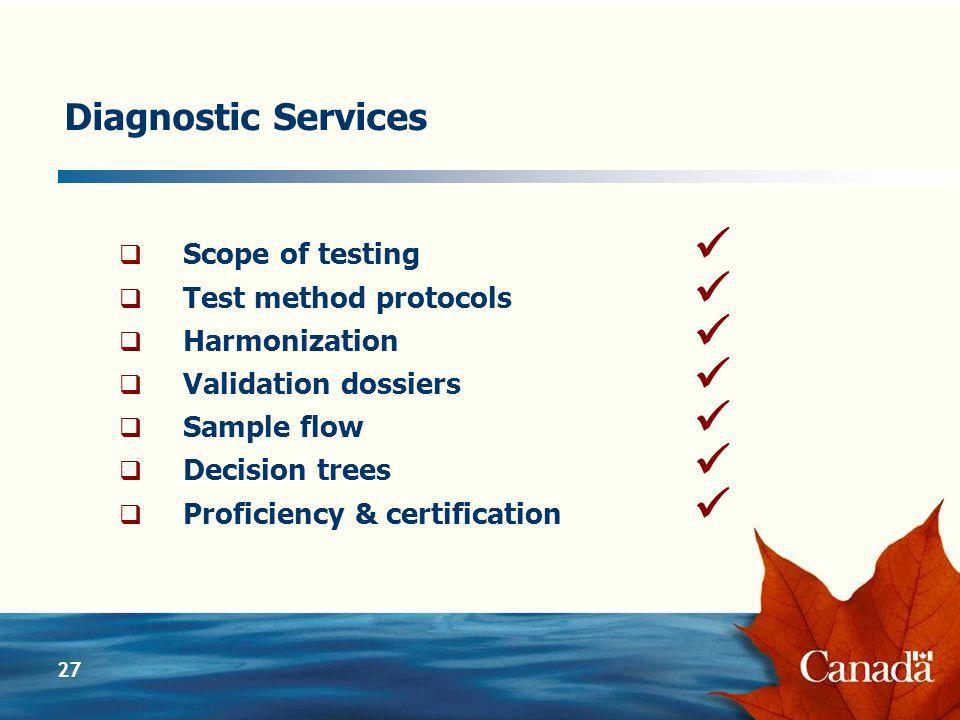 27 Diagnostic Services Scope of testing Test method protocols Harmonization Validation dossiers Sample flow Decision trees Proficiency & certification
