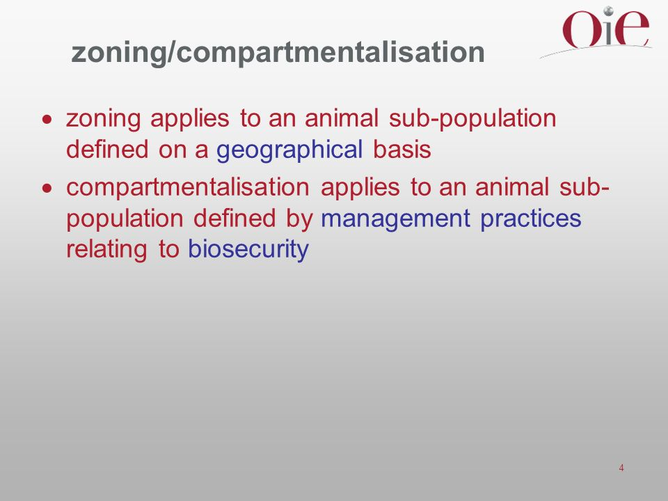 4 zoning/compartmentalisation zoning applies to an animal sub-population defined on a geographical basis compartmentalisation applies to an animal sub- population defined by management practices relating to biosecurity
