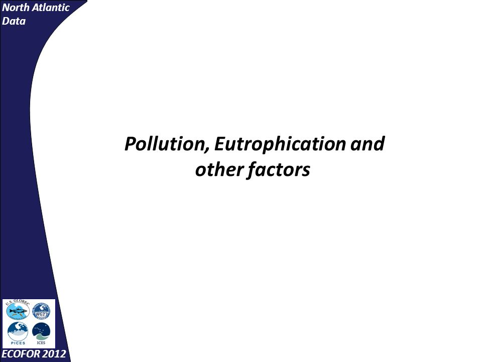 North Atlantic Data ECOFOR 2012 Pollution, Eutrophication and other factors