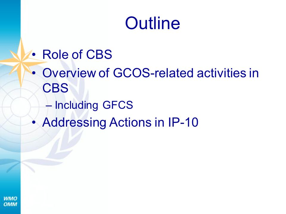 Outline Role of CBS Overview of GCOS-related activities in CBS –Including GFCS Addressing Actions in IP-10