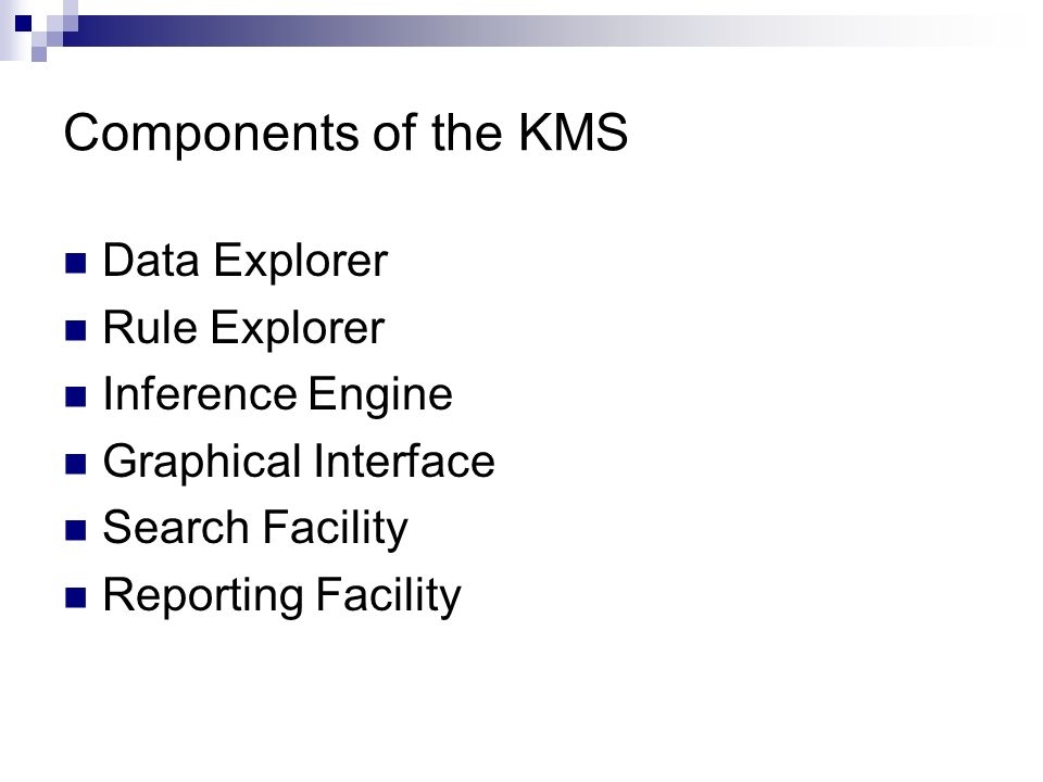 Components of the KMS Data Explorer Rule Explorer Inference Engine Graphical Interface Search Facility Reporting Facility