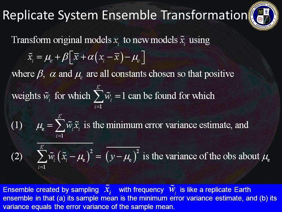 Replicate System Ensemble Transformation Ensemble created by sampling with frequency is like a replicate Earth ensemble in that (a) its sample mean is the minimum error variance estimate, and (b) its variance equals the error variance of the sample mean.