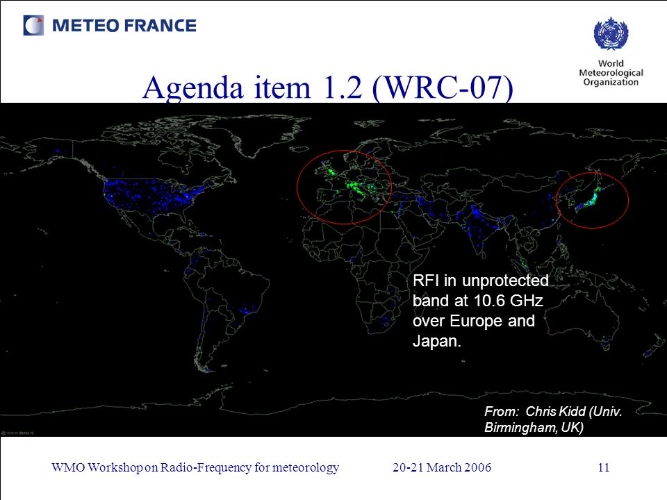 WMO Workshop on Radio-Frequency for meteorology20-21 March 200611 Agenda item 1.2 (WRC-07) RFI in unprotected band at 10.6 GHz over Europe and Japan.