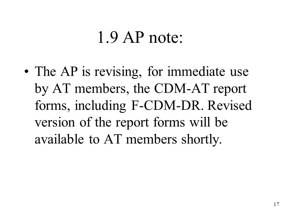 1.9 AP note: The AP is revising, for immediate use by AT members, the CDM-AT report forms, including F-CDM-DR.