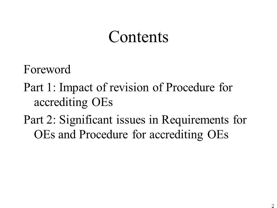 2 Contents Foreword Part 1: Impact of revision of Procedure for accrediting OEs Part 2: Significant issues in Requirements for OEs and Procedure for accrediting OEs
