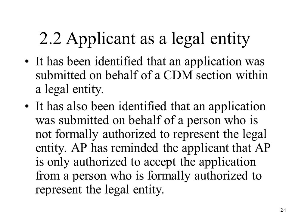 2.2 Applicant as a legal entity It has been identified that an application was submitted on behalf of a CDM section within a legal entity.
