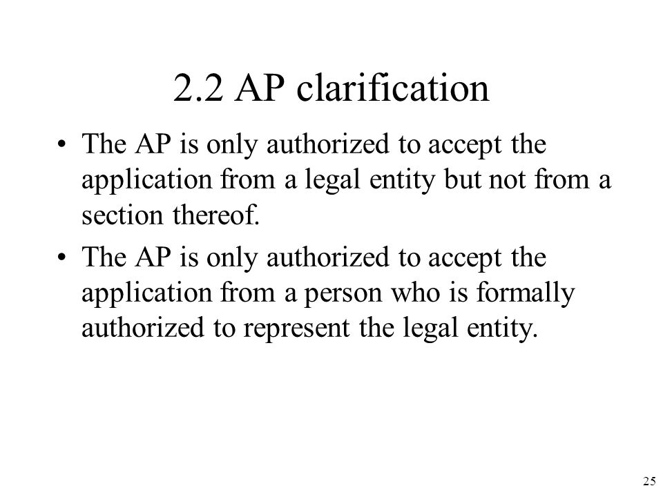 2.2 AP clarification The AP is only authorized to accept the application from a legal entity but not from a section thereof.
