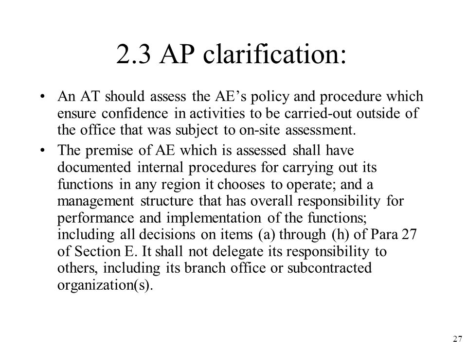 2.3 AP clarification: An AT should assess the AEs policy and procedure which ensure confidence in activities to be carried-out outside of the office that was subject to on-site assessment.