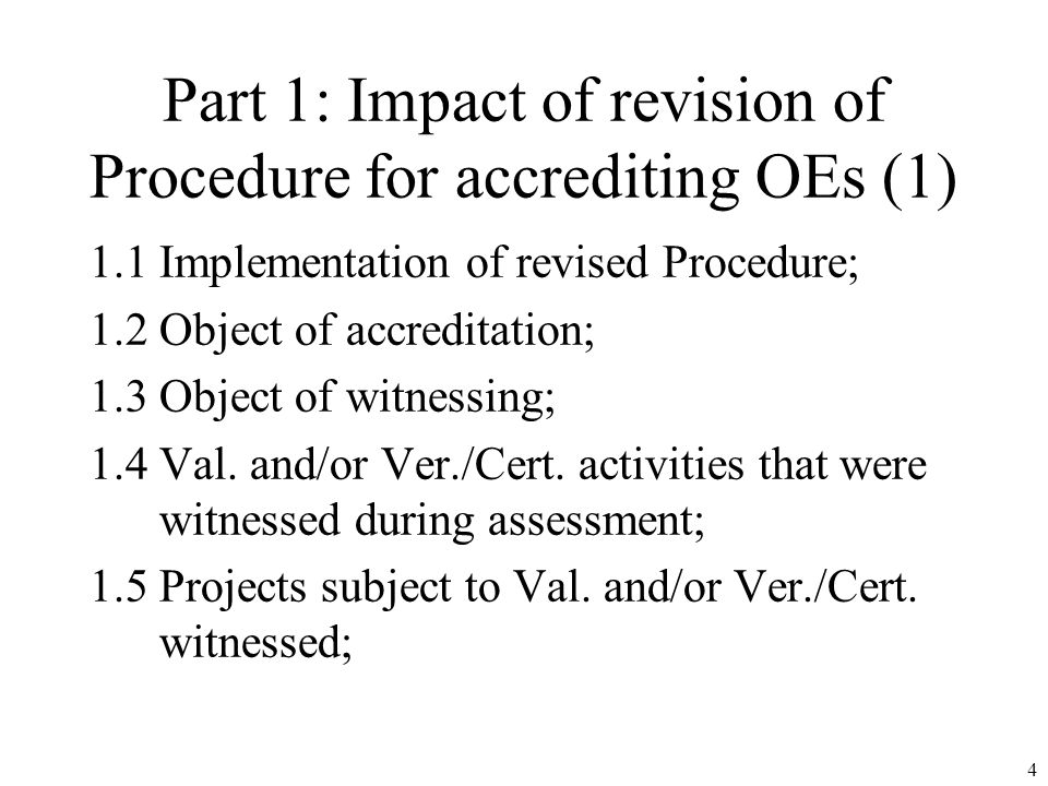 Part 1: Impact of revision of Procedure for accrediting OEs (1) 1.1 Implementation of revised Procedure; 1.2 Object of accreditation; 1.3 Object of witnessing; 1.4 Val.