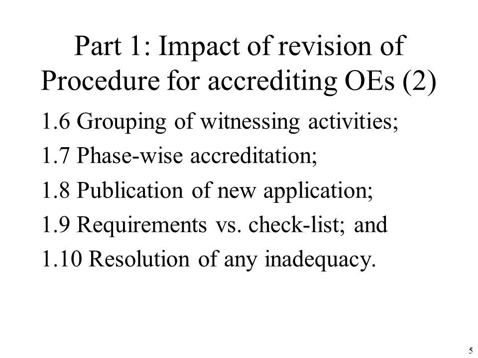 Part 1: Impact of revision of Procedure for accrediting OEs (2) 1.6 Grouping of witnessing activities; 1.7 Phase-wise accreditation; 1.8 Publication of new application; 1.9 Requirements vs.