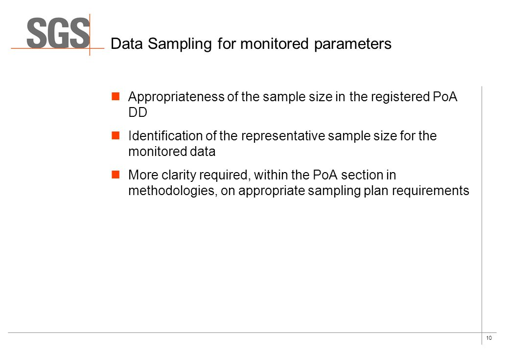 10 Data Sampling for monitored parameters Appropriateness of the sample size in the registered PoA DD Identification of the representative sample size for the monitored data More clarity required, within the PoA section in methodologies, on appropriate sampling plan requirements