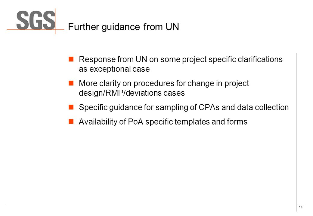 14 Further guidance from UN Response from UN on some project specific clarifications as exceptional case More clarity on procedures for change in project design/RMP/deviations cases Specific guidance for sampling of CPAs and data collection Availability of PoA specific templates and forms