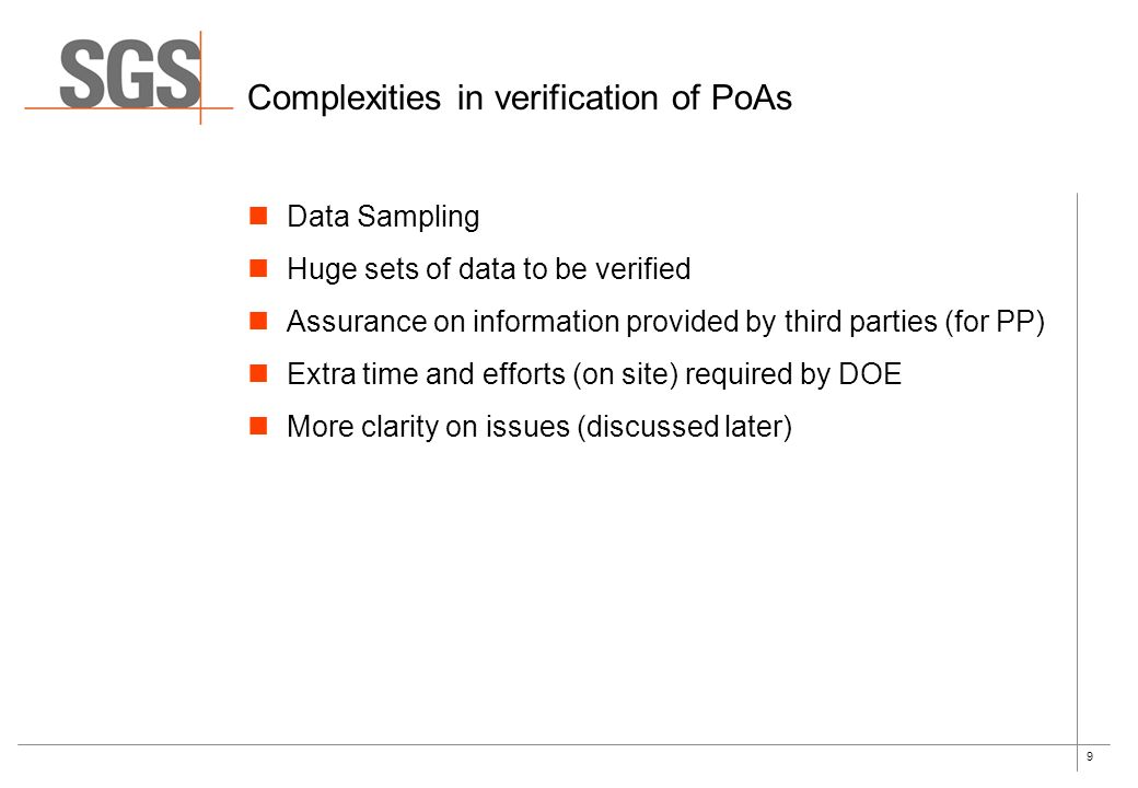 9 Complexities in verification of PoAs Data Sampling Huge sets of data to be verified Assurance on information provided by third parties (for PP) Extra time and efforts (on site) required by DOE More clarity on issues (discussed later)