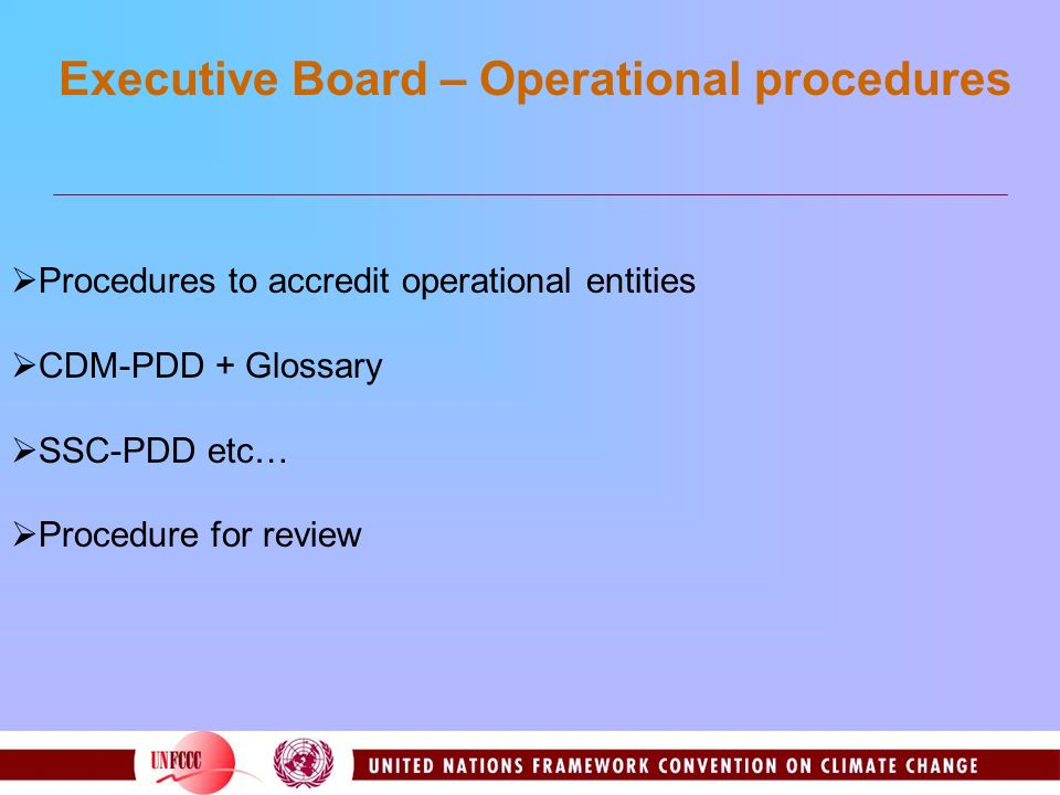 Procedures to accredit operational entities CDM-PDD + Glossary SSC-PDD etc… Procedure for review Executive Board – Operational procedures