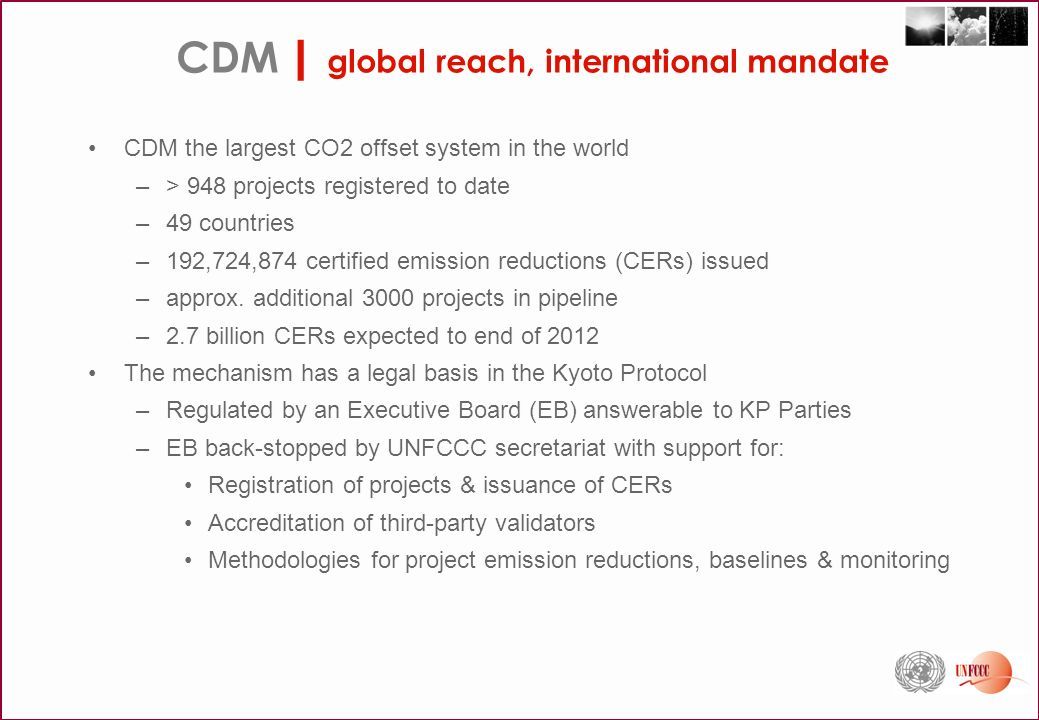 CDM the largest CO2 offset system in the world –> 948 projects registered to date –49 countries –192,724,874 certified emission reductions (CERs) issued –approx.