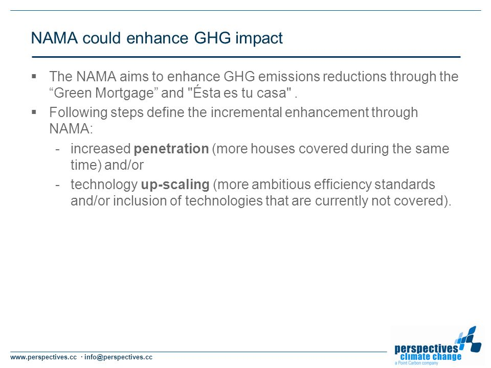 www.perspectives.cc · info@perspectives.cc NAMA could enhance GHG impact The NAMA aims to enhance GHG emissions reductions through the Green Mortgage and Ésta es tu casa .