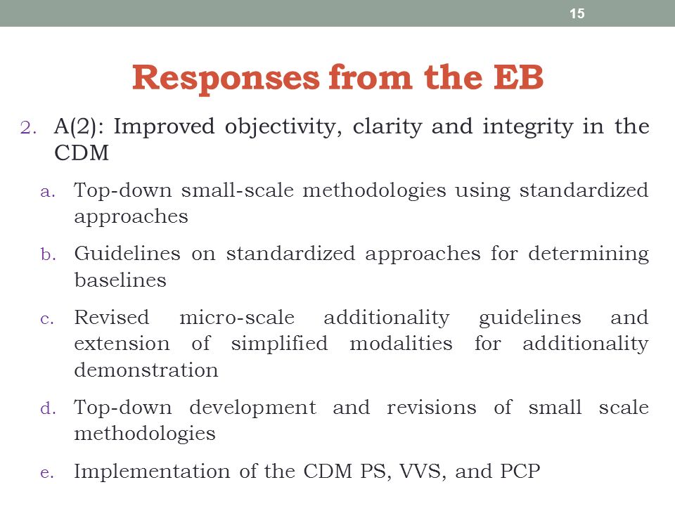 Responses from the EB 2. A(2): Improved objectivity, clarity and integrity in the CDM a.
