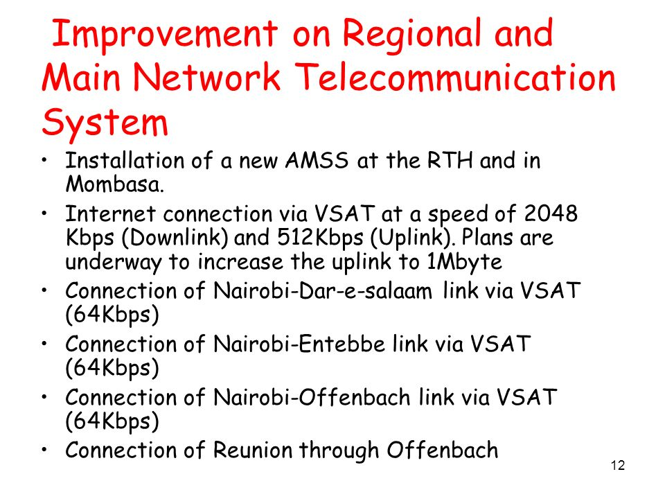 12 Improvement on Regional and Main Network Telecommunication System Installation of a new AMSS at the RTH and in Mombasa.