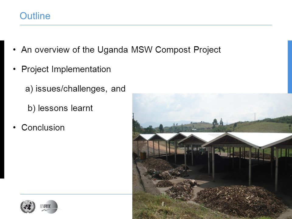 Outline An overview of the Uganda MSW Compost Project Project Implementation a) issues/challenges, and b) lessons learnt Conclusion