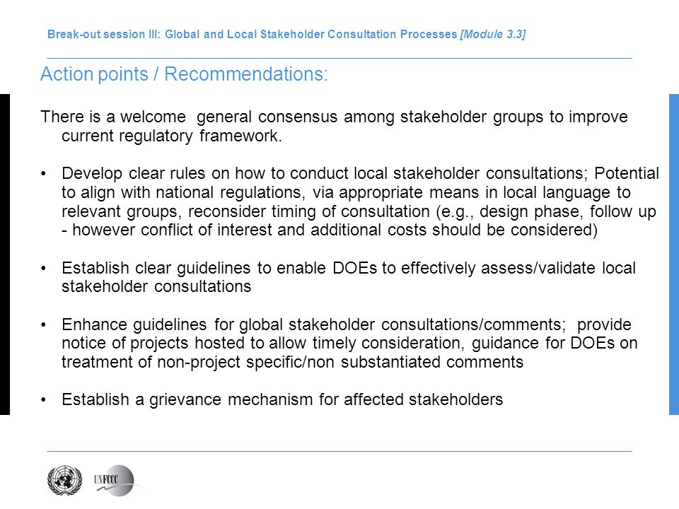 Break-out session III: Global and Local Stakeholder Consultation Processes [Module 3.3] Action points / Recommendations: There is a welcome general consensus among stakeholder groups to improve current regulatory framework.