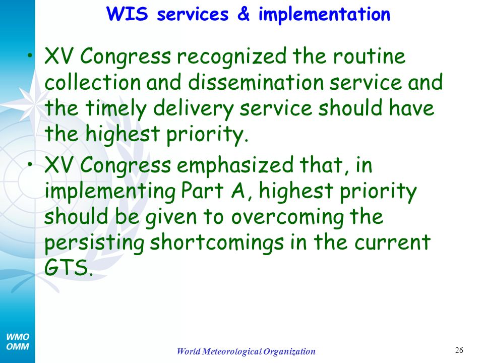 26 World Meteorological Organization XV Congress recognized the routine collection and dissemination service and the timely delivery service should have the highest priority.