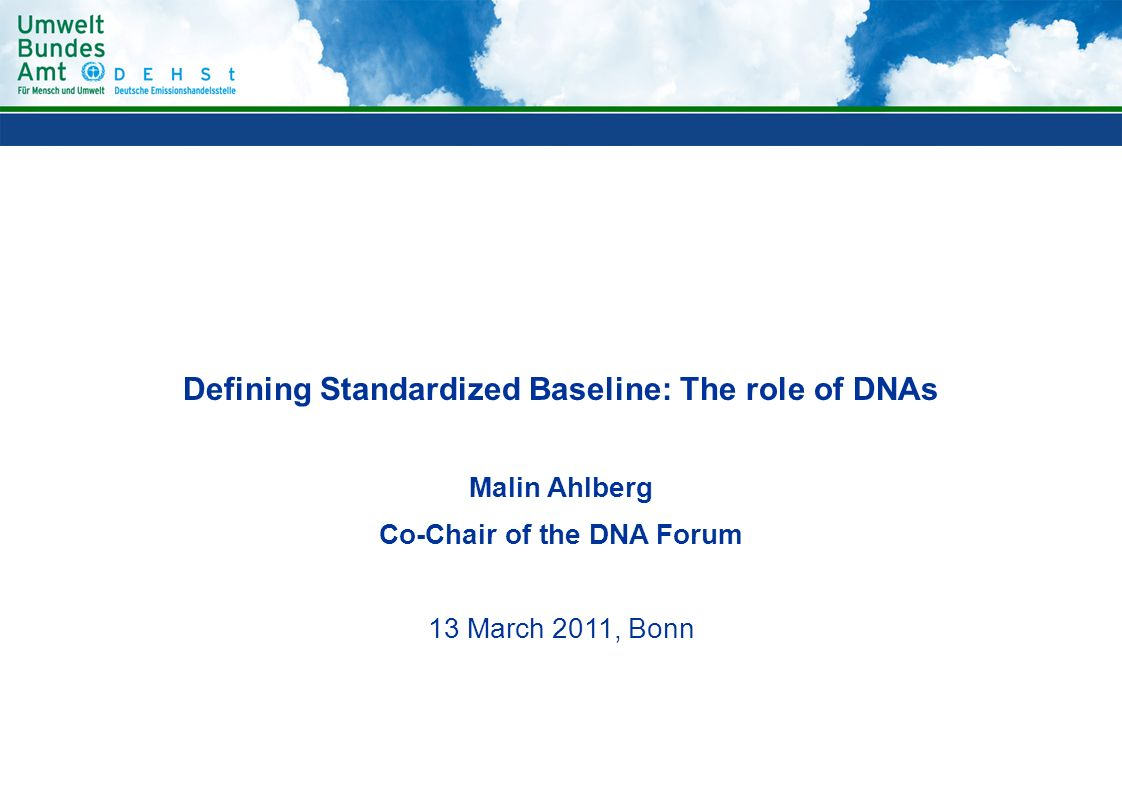 Defining Standardized Baseline: The role of DNAs Malin Ahlberg Co-Chair of the DNA Forum 13 March 2011, Bonn