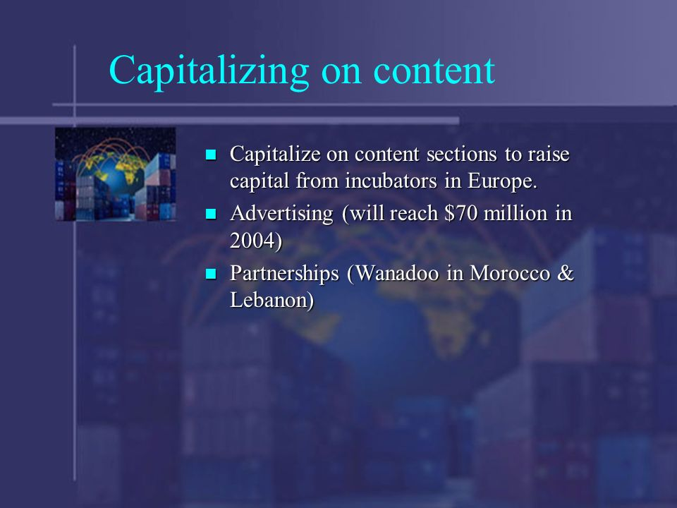 Capitalizing on content Capitalize on content sections to raise capital from incubators in Europe.
