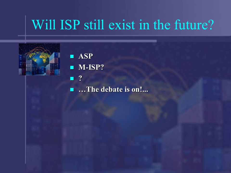 Will ISP still exist in the future. ASP ASP M-ISP.