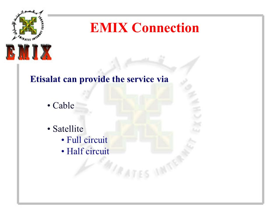 EMIX Connection Cable Etisalat can provide the service via Satellite Full circuit Half circuit