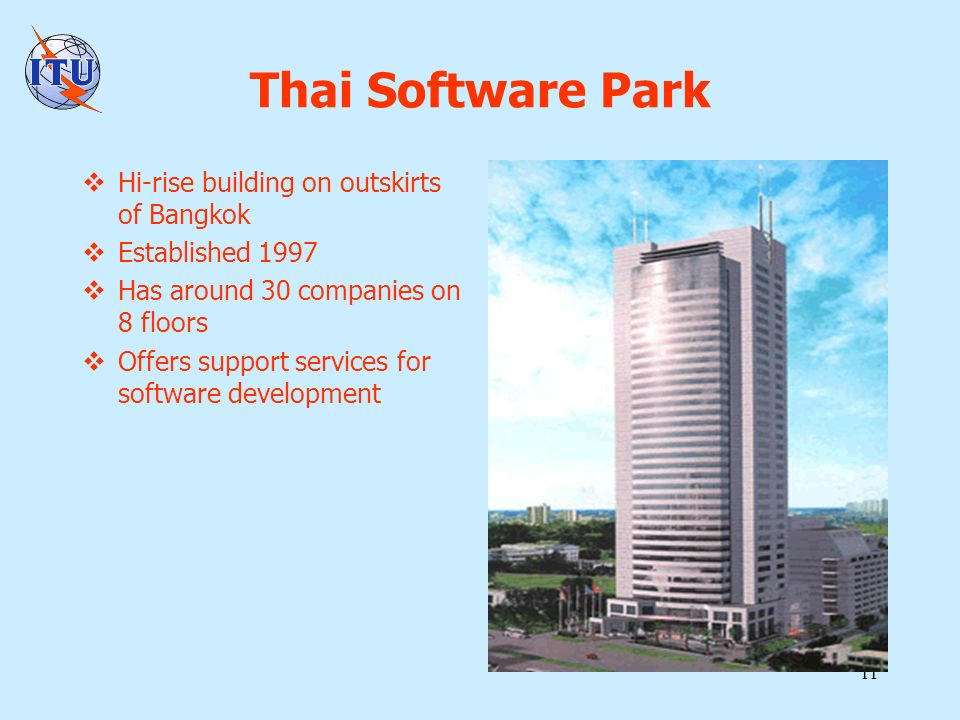 11 Thai Software Park Hi-rise building on outskirts of Bangkok Established 1997 Has around 30 companies on 8 floors Offers support services for software development