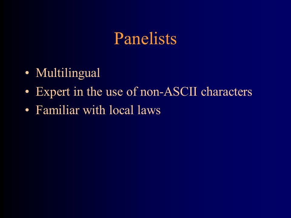 Panelists Multilingual Expert in the use of non-ASCII characters Familiar with local laws