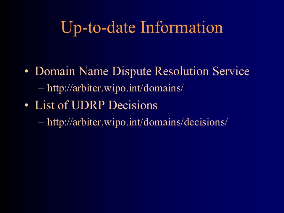 Up-to-date Information Domain Name Dispute Resolution Service –http://arbiter.wipo.int/domains/ List of UDRP Decisions –http://arbiter.wipo.int/domains/decisions/